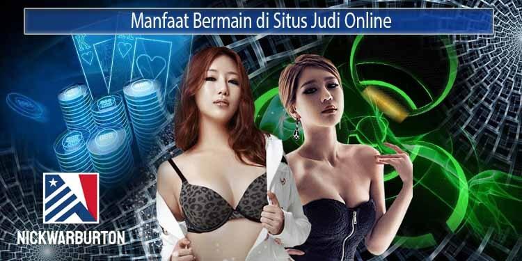 Manfaat Bermain di Situs Judi Online Terpercaya