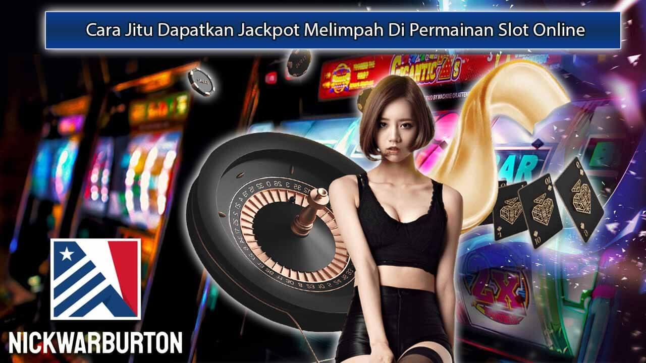Cara Jitu Dapatkan Jackpot Melimpah Di Permainan Slot Online
